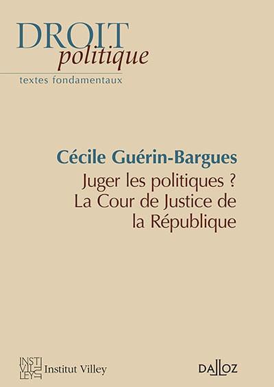JUGER LES POLITIQUES ? LA COUR DE JUSTICE DE LA RÉPUBLIQUE